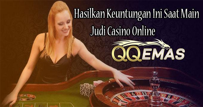 Hasilkan Keuntungan Ini Saat Main Judi Casino Online