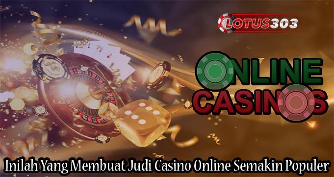Inilah Yang Membuat Judi Casino Online Semakin Populer