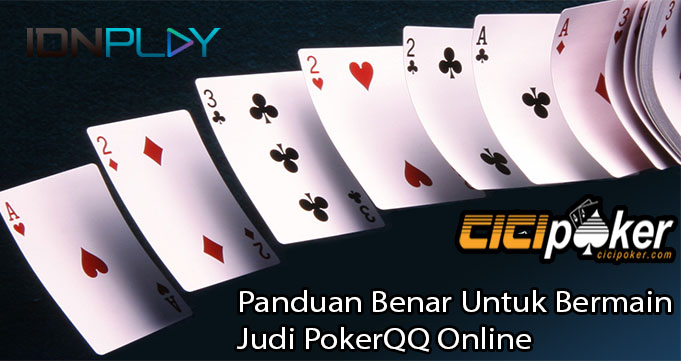 Panduan Benar Untuk Bermain Judi PokerQQ Online